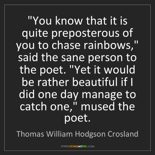 "Thomas William Hodgson Crosland: ""You know that it is quite preposterous of you to chase..."