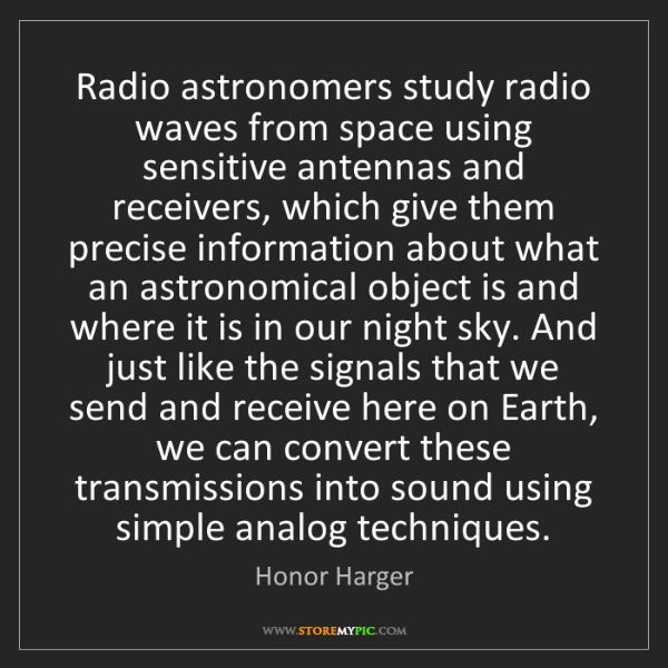 Honor Harger: Radio astronomers study radio waves from space using...