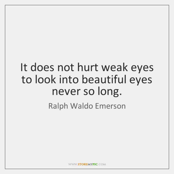 It does not hurt weak eyes to look into beautiful eyes never ...