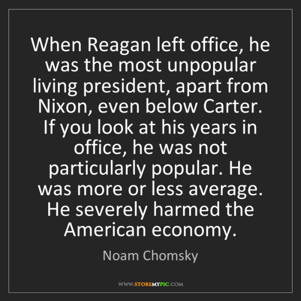Noam Chomsky: When Reagan left office, he was the most unpopular living...