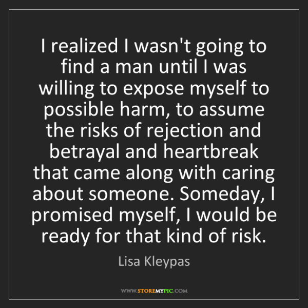 Lisa Kleypas: I realized I wasn't going to find a man until I was willing...