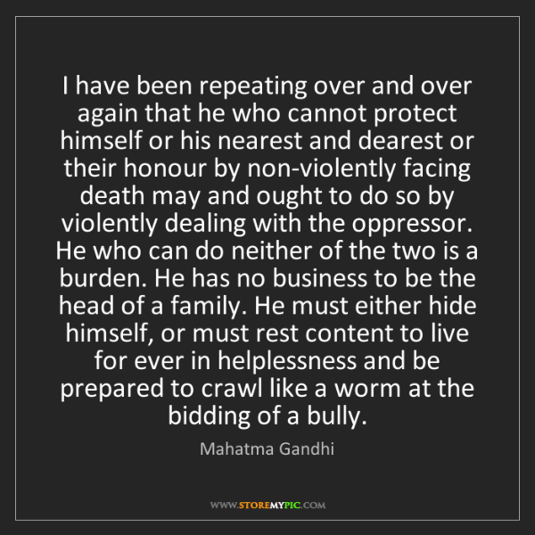 Mahatma Gandhi: I have been repeating over and over again that he who...