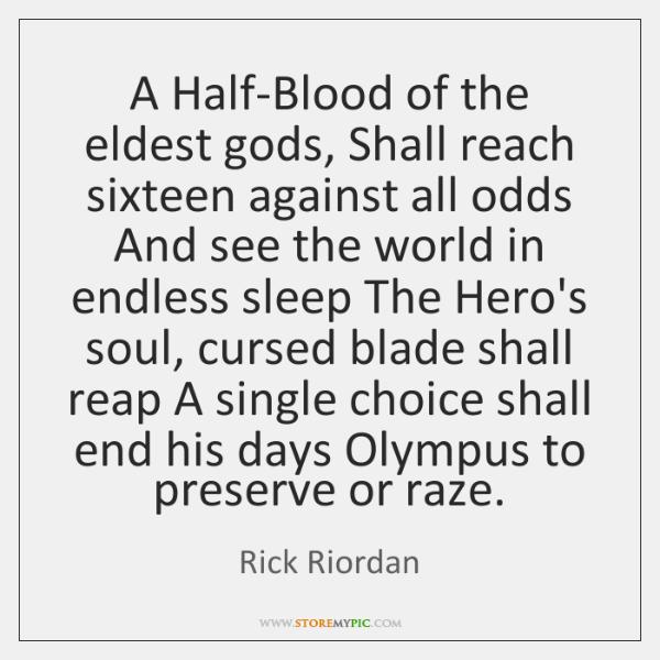 A Half-Blood of the eldest gods, Shall reach sixteen against all odds ...