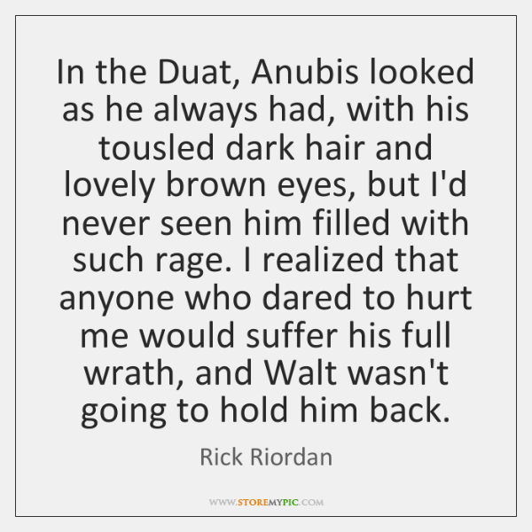 In the Duat, Anubis looked as he always had, with his tousled ...