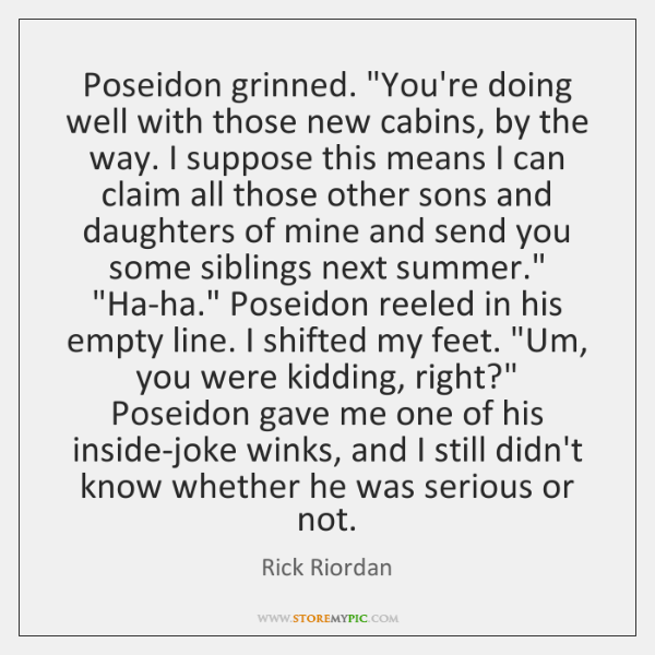 "Poseidon grinned. ""You're doing well with those new cabins, by the way. ..."