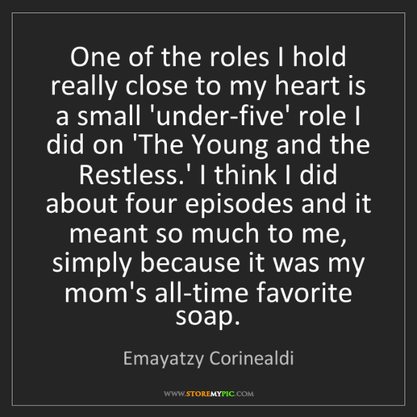 Emayatzy Corinealdi: One of the roles I hold really close to my heart is a...