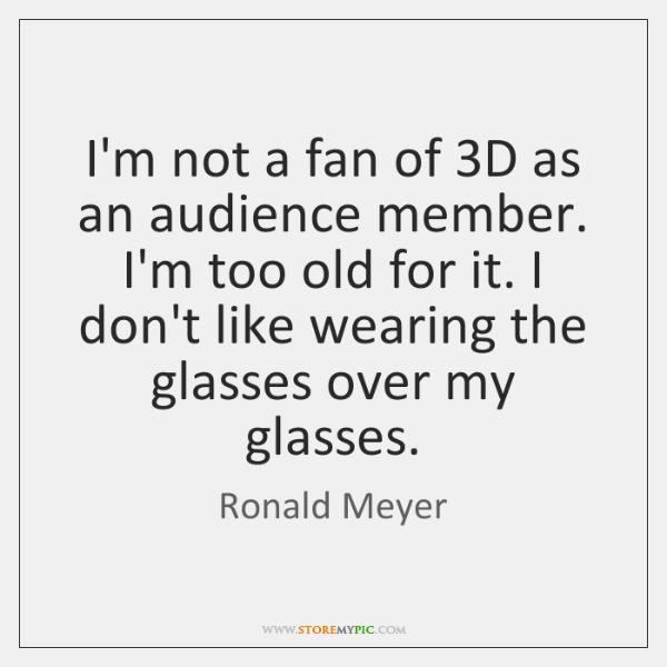 I'm not a fan of 3D as an audience member. I'm too ...