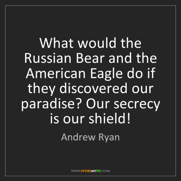 Andrew Ryan: What would the Russian Bear and the American Eagle do...