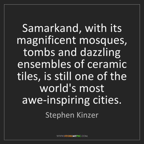 Stephen Kinzer: Samarkand, with its magnificent mosques, tombs and dazzling...