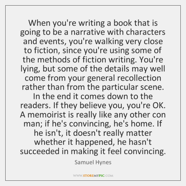 When you're writing a book that is going to be a narrative ...