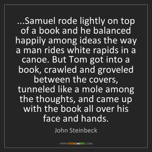 John Steinbeck: ...Samuel rode lightly on top of a book and he balanced...