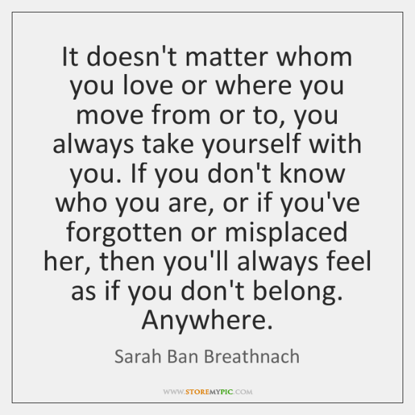 It doesn't matter whom you love or where you move from or ...