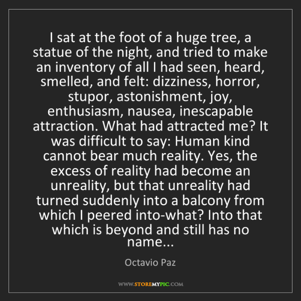 Octavio Paz: I sat at the foot of a huge tree, a statue of the night,...