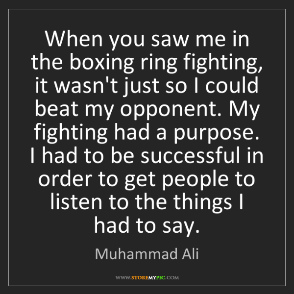 Muhammad Ali: When you saw me in the boxing ring fighting, it wasn't...