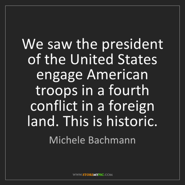 Michele Bachmann: We saw the president of the United States engage American...