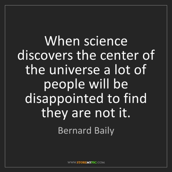 Bernard Baily: When science discovers the center of the universe a lot...