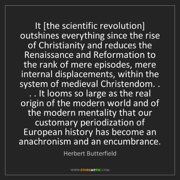 Herbert Butterfield: It [the scientific revolution] outshines everything since...