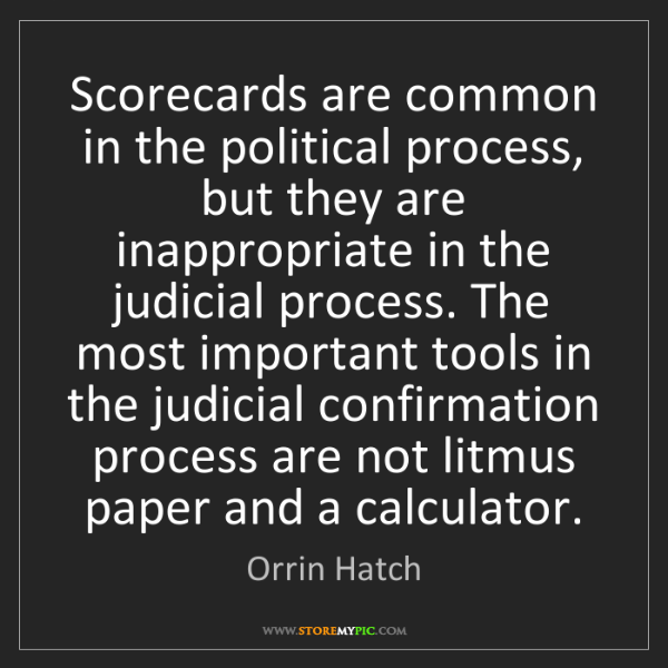 Orrin Hatch: Scorecards are common in the political process, but they...