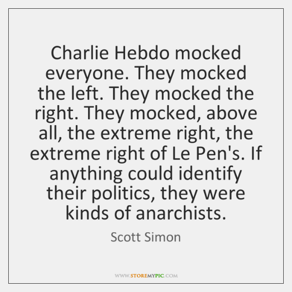 Charlie Hebdo mocked everyone. They mocked the left. They mocked the right. ...