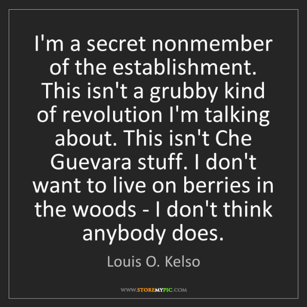 Louis O. Kelso: I'm a secret nonmember of the establishment. This isn't...