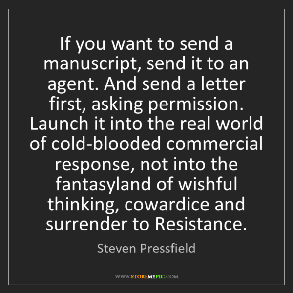 Steven Pressfield: If you want to send a manuscript, send it to an agent....