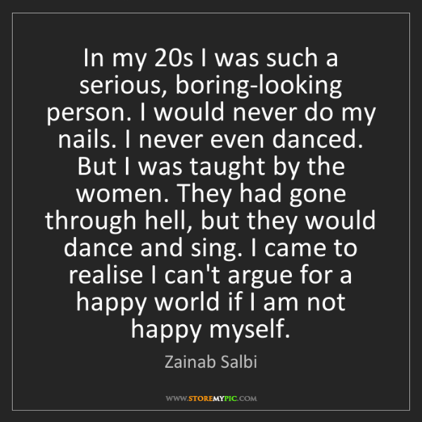 Zainab Salbi: In my 20s I was such a serious, boring-looking person....