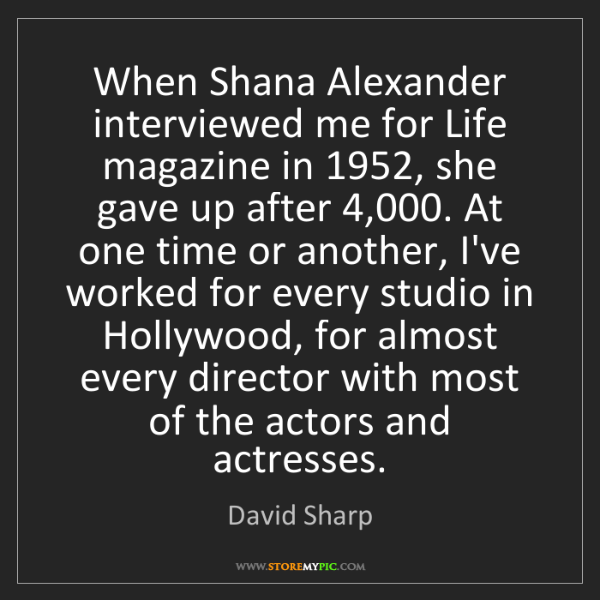 David Sharp: When Shana Alexander interviewed me for Life magazine...