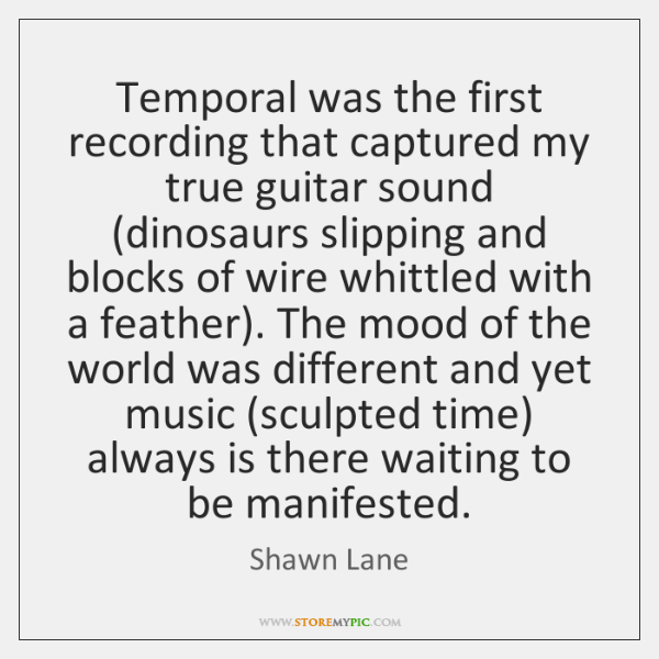 Temporal was the first recording that captured my true guitar sound (dinosaurs ...