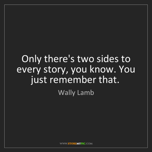 Wally Lamb Only Theres Two Sides To Every Story You Know You