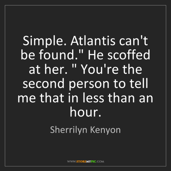 "Sherrilyn Kenyon: Simple. Atlantis can't be found."" He scoffed at her...."