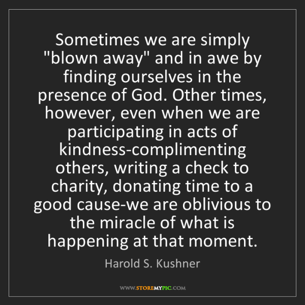 """Harold S. Kushner: Sometimes we are simply """"blown away"""" and in awe by finding..."""