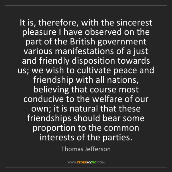 Thomas Jefferson: It is, therefore, with the sincerest pleasure I have...
