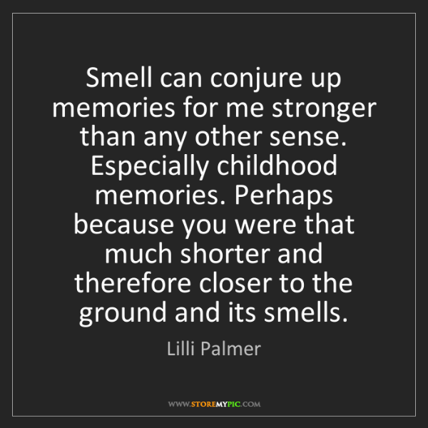 Lilli Palmer: Smell can conjure up memories for me stronger than any...