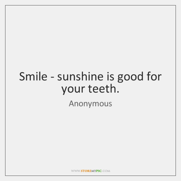 Smile Sunshine Is Good For Your Teeth Storemypic