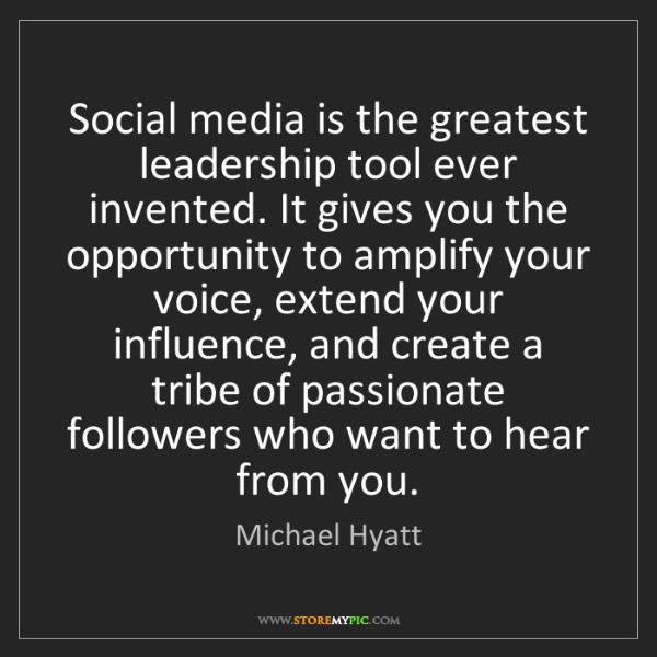 Michael Hyatt: Social media is the greatest leadership tool ever invented....