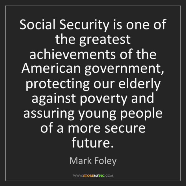 Mark Foley: Social Security is one of the greatest achievements of...