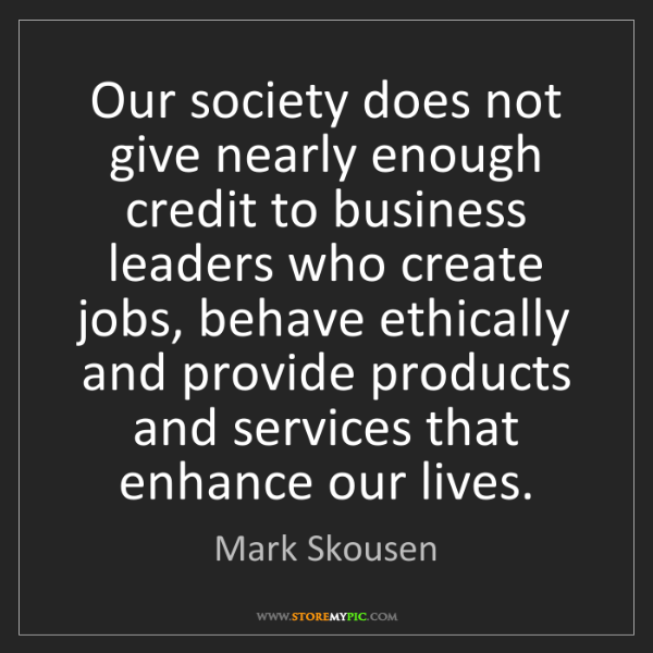 Mark Skousen: Our society does not give nearly enough credit to business...