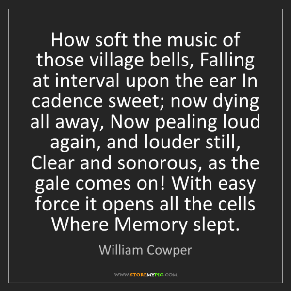 William Cowper: How soft the music of those village bells, Falling at...