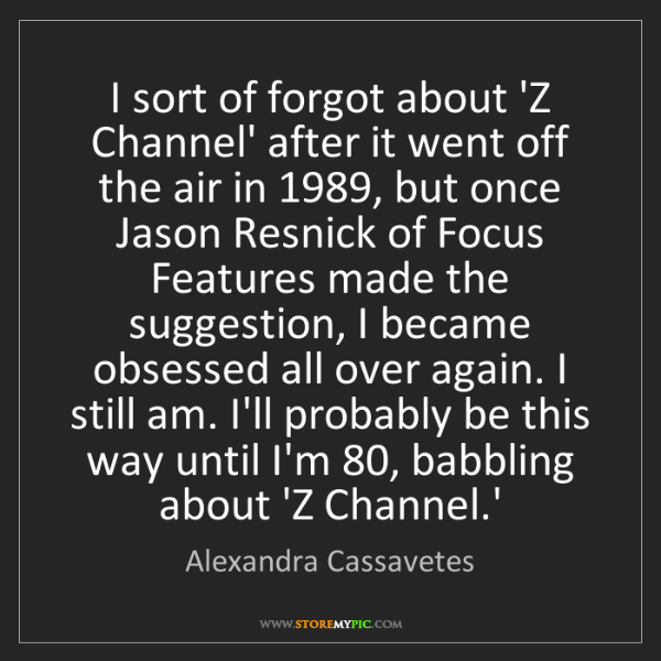 Alexandra Cassavetes: I sort of forgot about 'Z Channel' after it went off...