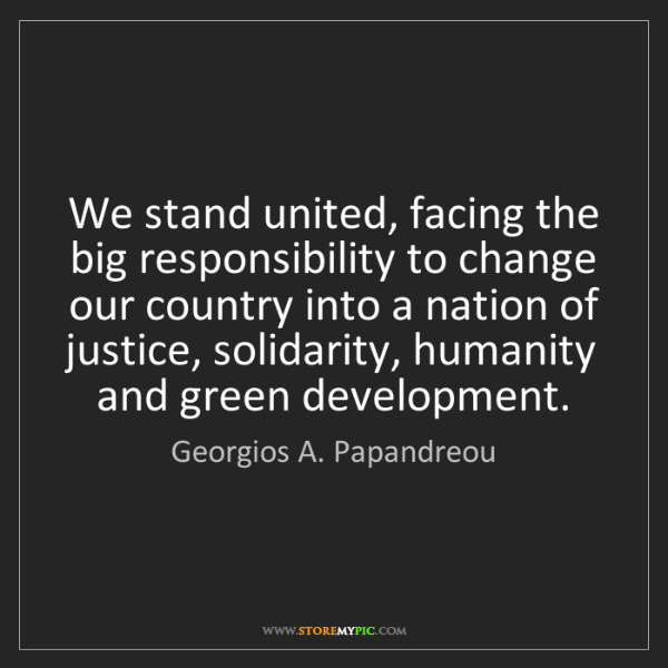 Georgios A. Papandreou: We stand united, facing the big responsibility to change...