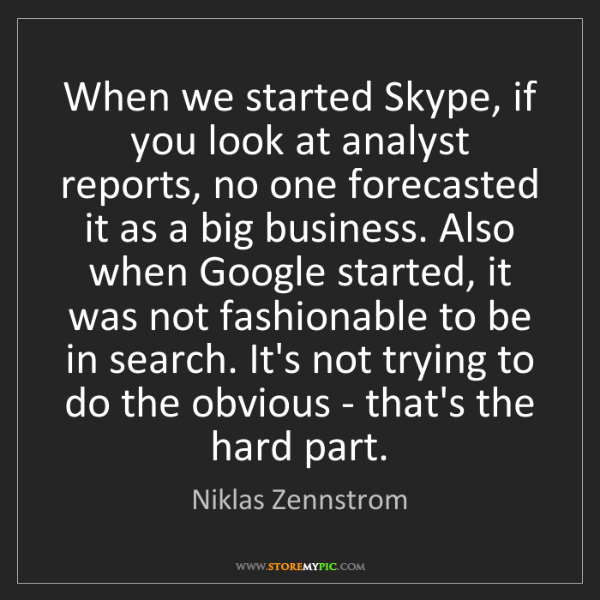 Niklas Zennstrom: When we started Skype, if you look at analyst reports,...
