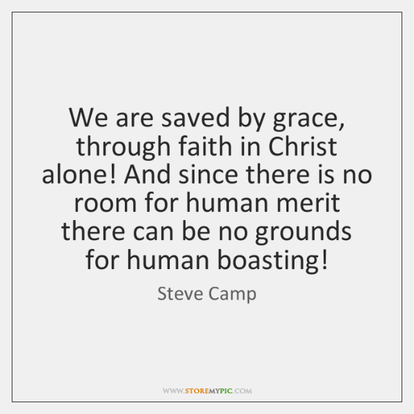 We are saved by grace, through faith in Christ alone! And since ...