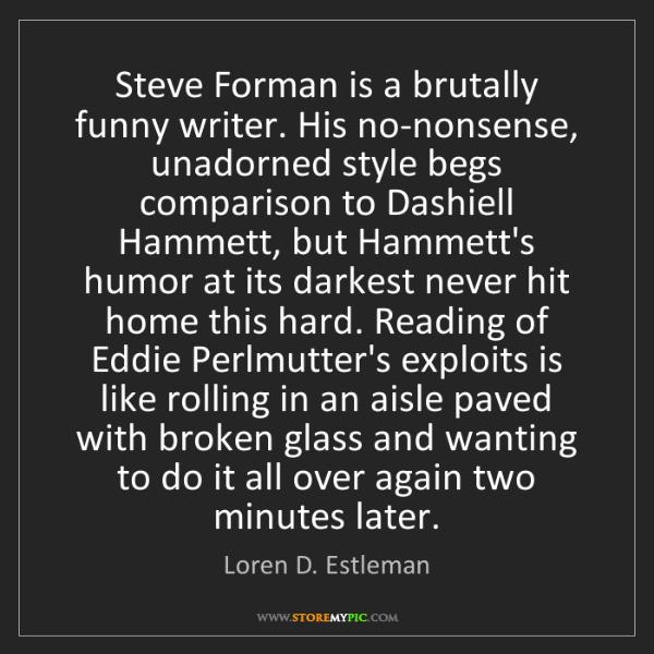 Loren D. Estleman: Steve Forman is a brutally funny writer. His no-nonsense,...