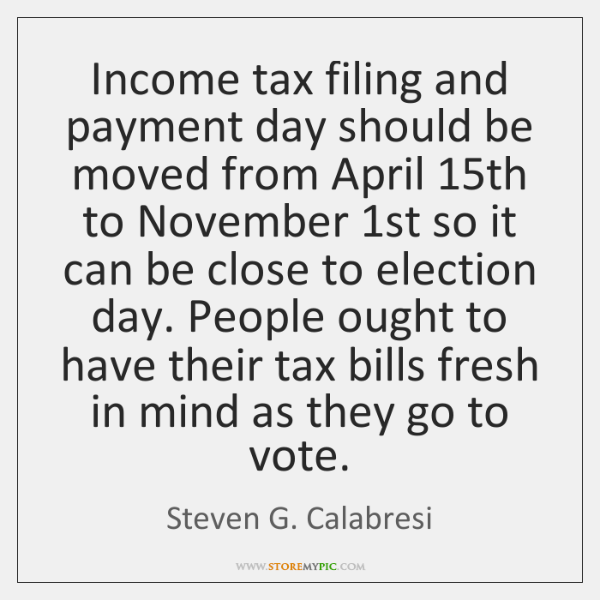 Income tax filing and payment day should be moved from April 15th ...