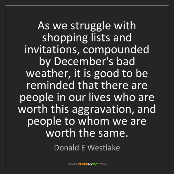 Donald E Westlake: As we struggle with shopping lists and invitations, compounded...