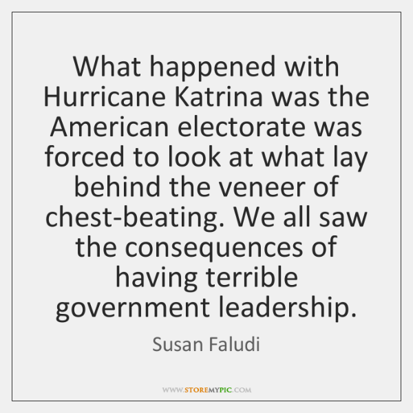 What happened with Hurricane Katrina was the American electorate was forced to ...
