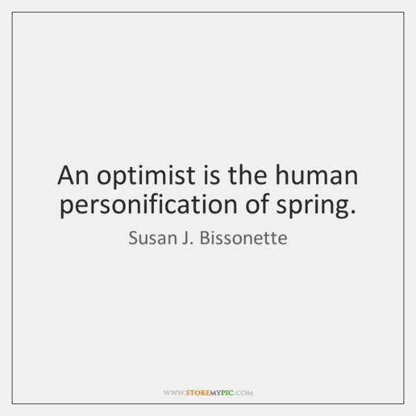 An optimist is the human personification of spring.
