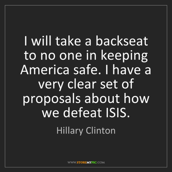Hillary Clinton: I will take a backseat to no one in keeping America safe....