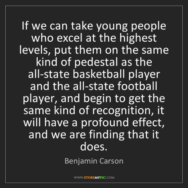 Benjamin Carson: If we can take young people who excel at the highest...
