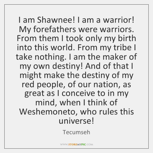 I Am Shawnee I Am A Warrior My Forefathers Were Warriors From